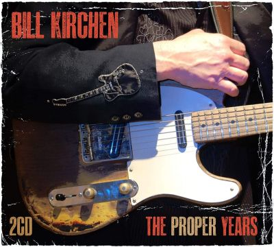 BILL KIRCHEN - PROPER YEARS - 2CD