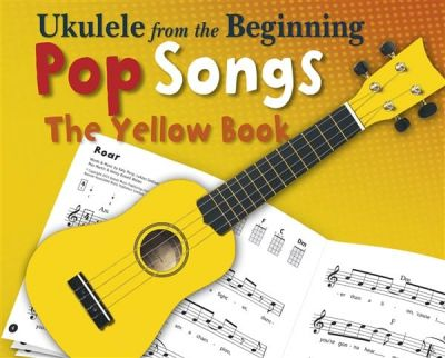 Ukulele From The Beginning: Pop Songs - The Yellow Book