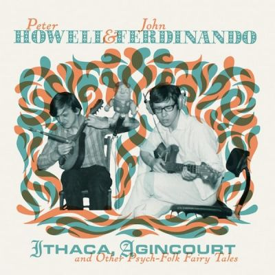 Peter Howell And John Ferdinand - Ithaca Agincourt And Other Psych-Folk (RSD19) - Vinyl