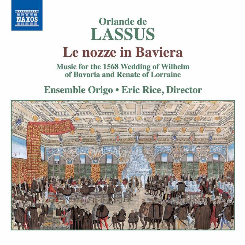 ENSEMBLE ORIGO/RICE - LASSUS/ LE NOZZE IN BAVIERA