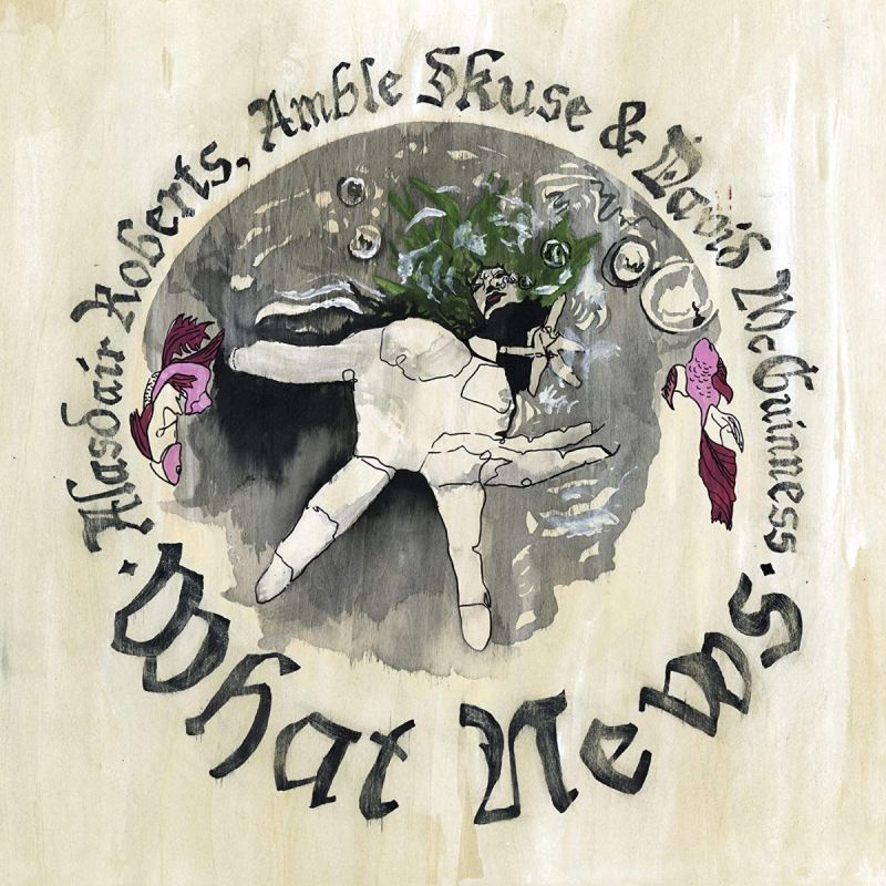 Alasdair Roberts / Amble Skuse - What News - Vinyl