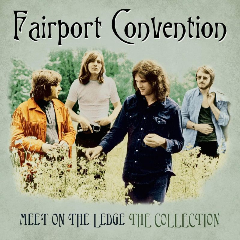 FAIRPORT CONVENTION - MEET ON THE LEDGE - THE COLLECTION