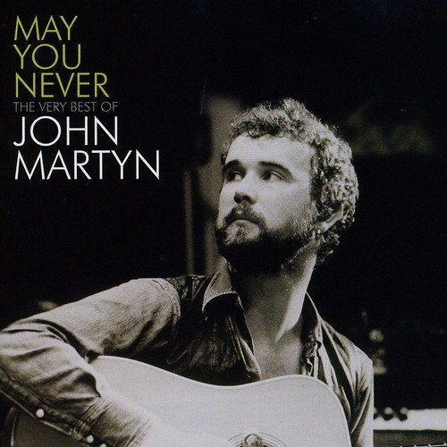 JOHN MARTYN - MAY YOU NEVER - THE VERY BEST OF JOHN MARTYN
