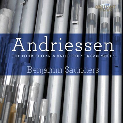 BENJAMIN SAUNDERS - ANDRIESSEN/FOUR CHORALS AND OTHER ORGAN - CD